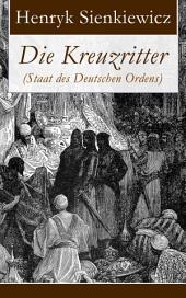 Die Kreuzritter (Staat des Deutschen Ordens) - Vollständige deutsche Ausgabe: Historischer Roman (Schlacht bei Tannenberg)