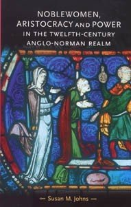 Noblewomen  aristocracy and power in the twelfth century Anglo Norman realm PDF