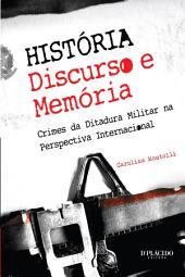 História - Discurso e Memória: Crimes da Ditadura Militar na Perspectiva Internacional