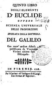 Quinto libro degli elementi d'Euclide ovvero Scienza universale delle proporzioni spiegata colla dottrina del Galileo. Con nuov'ordine distesa, e pubblicata da Vincenzio Viviani ultimo suo discepolo