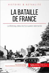 La bataille de France: La Blitzkrieg qui marque le début de l'occupation allemande