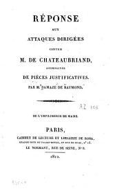 Réponses aux attaques dirigées contre M. de Chateaubriand: accompagnées de pièces justificatives
