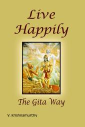 Live Happily the Gita Way