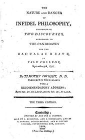The Nature and Danger of Infidel Philosophy, exhibited in two discourses on Colos. ii. 8 addressed to the candidates for the Baccalaureate in Yale College