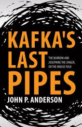 Kafka's Last Pipes: The Burrow and Josephine the Singer, or the Mouse Folk