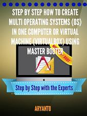 Step by Step How to Create Multi Operating Systems (OS): in ONe Computer or Virtual Machine (VirtualBox) Using MasterBooter