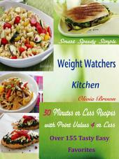 Smart Speedy Simple Weight Watchers Kitchen: 30 Minutes or Less Recipes with Point Values of 4 or Less Over 155 Tasty Easy Favorites