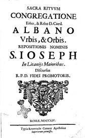 Sacra rituum congregatione Emo, & Rmo D. card. Albano urbis et orbis. Repositionis nominis S. Ioseph in litanijs maioribus. Discursus R.P.D. fidei promotoris
