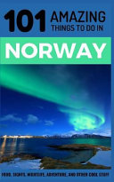 101 Amazing Things to Do in Norway: Norway Travel Guide