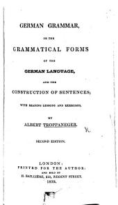 German Grammar, or the grammatical forms of the German Language, with construction of sentences. ... Second edition
