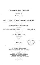 Treaties and Tariffs Regulating the Trade Between Great Britain and Foreign Nations: Spain