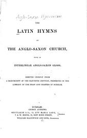 The Latin hymns of the Anglo-Saxon church: with an interlinear Anglo-Saxon gloss