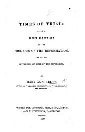 Times of Trial: being a brief narrative of the progress of the Reformation, and of the sufferings of some of the Reformers