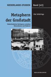 Metaphern der Großstadt: Niederländische Berlinprosa zwischen Naturalismus und Moderne