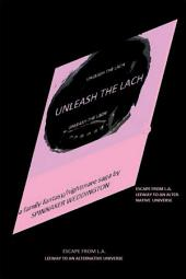 UNLEASH THE LACH: ESCAPE FROM L.A. & LEEWAY TO AN ALTERNATIVE UNIVERSE