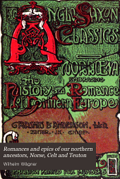 Romances and Epics of Our Northern Ancestors: Norse, Celt and Teuton