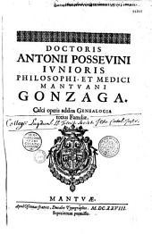 Doctoris Antonij Posseuini iunioris philosophi, et medici Mantuani Gonzaga Calci operis addita genealogia totius familiae