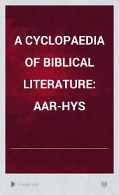 A Cyclopaedia of Biblical Literature: Volume 1