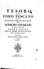 Tesoro del foro toscano, o sia, Raccolta delle decisioni del Supremo consiglio e delle Ruote civili: Volume 2