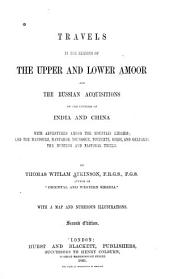 Travels in the regions of the upper and lower Amoor: and the Russian acquisitions on the confines of India and China with adventures among the Mountain Kirghis; and the Manjours, Manyargs, Toungouz, Touzemtz, Goldi, and Gelyaks: the Hunting and Pastoral tribes