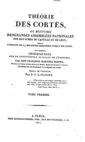 Théorie des Cortès, ou histoire des grandes Assemblées Nationales des Royaumes de Castille et de Léon, depuis l ́origine de la monarchie espagnole jusqu ́a nos jours ...