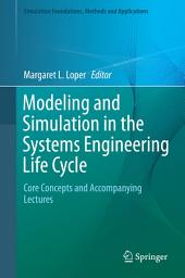 Modeling and Simulation in the Systems Engineering Life Cycle: Core Concepts and Accompanying Lectures