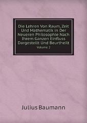 Die Lehren von Raum, Zeit und Mathematik in der neueren Philosophie: nach ihrem Ganzen Einfluss dargestellt und beurtheilt. Bd. I-II (in 1 vol.)., Bände 1-2