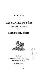 Lettres sur les contes de fées attribués à Perrault et sur l'origine de la féerie