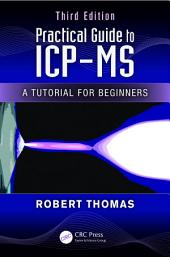 Practical Guide to ICP-MS: A Tutorial for Beginners, Third Edition, Edition 3