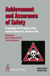 Achievement and Assurance of Safety: Proceedings of the Third Safety-critical Systems Symposium