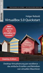 VirtualBox 5.0 Quickstart: Desktop-Virtualisierung par excellence - das einfache Erstellen und Betreiben von virtuellen Maschinen