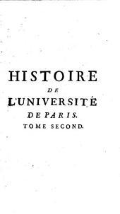 Histoire de l'Université de Paris: depuis son origine jusqu'en l'année 1600, Volume2
