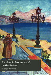 Rambles in Provence and on the Riviera: Being Some Account of Journeys Made en Automobile