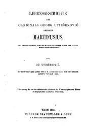 Lebensgeschichte des Cardinals Georg Utiešenović gennant Martinusius