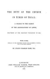 The duty of the Church in times of trial: a charge to the clergy of the archdeaconry of Lewes, delivered at the ordinary visitation in 1848, with notes