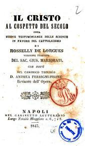 Il Cristo al cospetto del secolo ossia Nuove testimonianze delle scienze in favore del cattolicesimo di Rosselly De Lorgues