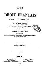 Cours de droit français: suivant le Code civil, Volume2
