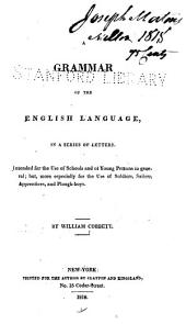 A Grammar of the English Language: In a Series of Letters. Intended for the Use of Schools and of Young Persons in General; But, More Especially for the Use of Soldiers, Sailors, Apprentices and Plough-boys