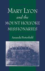 Mary Lyon And The Mount Holyoke Missionaries Book PDF