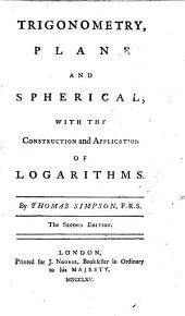 Trigonometry, Plane and Spherical; with the construction and application of Logarithms