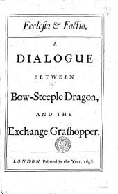 Ecclesia & factio. A dialogue between Bow-steeple dragon, and the Exchange grasshopper [by E. Ward.].