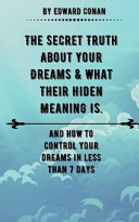 The Secret Truth about Your Dreams and What Their Hidden Meaning Is