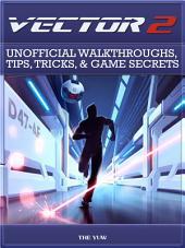 Vector 2 Unofficial Walkthroughs, Tips, Tricks, & Game Secrets