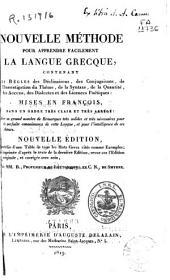 Nouvelle méthode pour apprendre facilement la langue grecque: contenant les règles des déclinaisons, des conjugations ... mises en françois ..