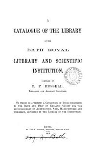 A catalogue of the library of the Bath royal literary and scientific institution  To which is appended A catalogue of books belonging to the Bath and west of England society PDF