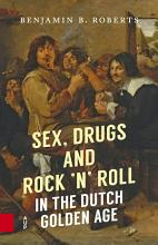 Sex  Drugs and Rock  n  Roll in the Dutch Golden Age PDF