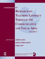 Handbook of Research on Teaching Literacy Through the Communicative and Visual Arts  Volume II PDF