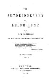 The Autobiography of Leigh Hunt: With Reminiscences of Friends and Contemporaries, Volume 1