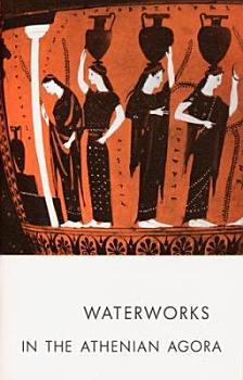 Waterworks in the Athenian Agora PDF