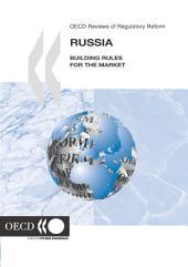 Examens de l'OCDE de la réforme de la réglementation Examens de l'OCDE de la réforme de la réglementation : Russie 2005 Établir des règles pour le marché: Établir des règles pour le marché